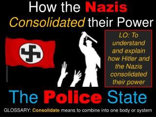 How the  Nazis Consolidated  their Power The  Police  State