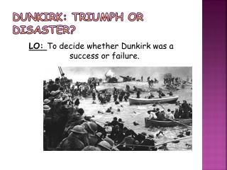 Dunkirk: Triumph or disaster?