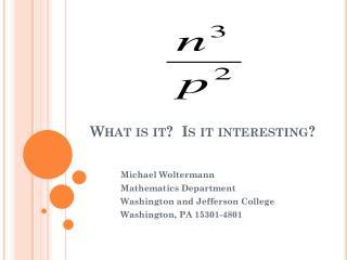 What is it?  Is it interesting?