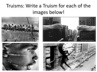 Truisms: Write a Truism for each of the images below!