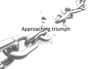 Approaching triumph