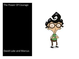 The  Power  Of  Courage David Luke and Marcus