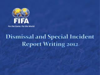 Dismissal and Special Incident Report Writing 2012