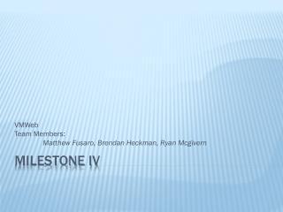 Milestone IV
