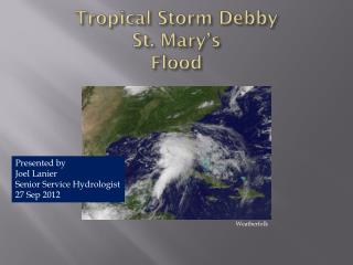 Tropical Storm Debby  St. Mary's  Flood