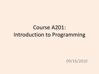 Course A201: Introduction to Programming