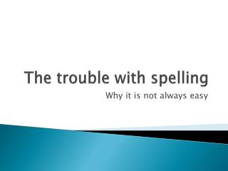 The trouble with spelling