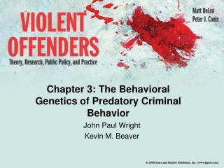 Chapter 3: The Behavioral Genetics of Predatory Criminal Behavior