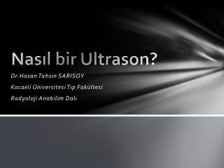 Nasıl bir Ultrason?