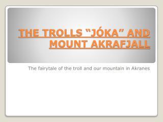 """THE TROLLS """"JÓKA"""" AND MOUNT AKRAFJALL"""