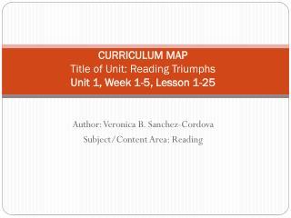 CURRICULUM  MAP  Title of Unit: Reading  Triumphs Unit 1, Week  1-5,  Lesson  1-25