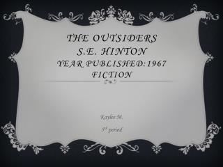The outsiders S.E. Hinton Year Published:1967 Fiction