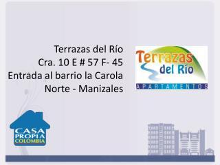 Terrazas del Río Cra . 10 E # 57 F- 45  Entrada  al barrio la Carola Norte - Manizales