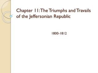 Chapter 11: The Triumphs and Travails of the Jeffersonian Republic