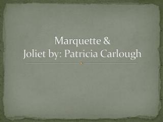 Marquette & Joliet by: Patricia  Carlough