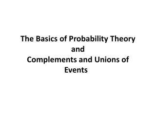 The Basics of Probability  Theory and  Complements and Unions of Events