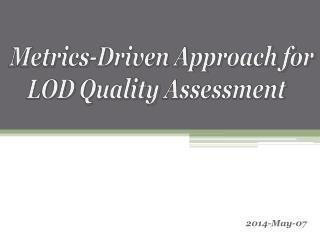 Metrics-Driven Approach for LOD  Quality  Assessment