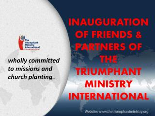 INAUGURATION OF FRIENDS & PARTNERS OF  THE TRIUMPHANT MINISTRY INTERNATIONAL