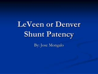 LeVeen or Denver Shunt Patency