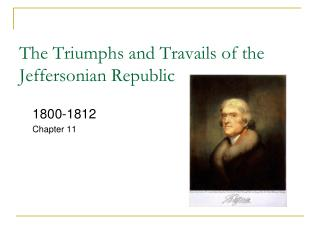 The Triumphs and Travails of the Jeffersonian Republic