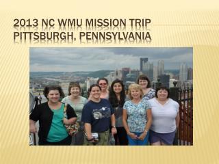 2013 NC WMU Mission Trip Pittsburgh, Pennsylvania