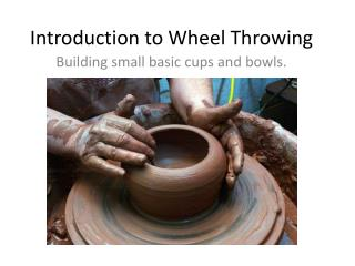 Introduction to Wheel Throwing