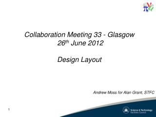 Collaboration Meeting 33 - Glasgow  26 th  June 2012 Design Layout