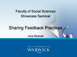 Faculty of Social Sciences Showcase Seminar Sharing Feedback Practices Jane  M edwell