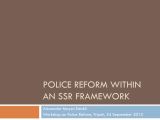 Police reform within an SSR Framework