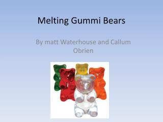 Melting Gummi Bears