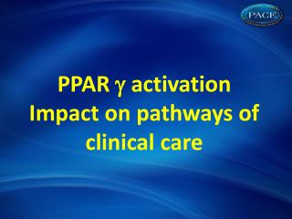 PPAR    activation Impact  on pathways of clinical  care