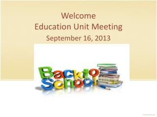 Welcome Education Unit Meeting