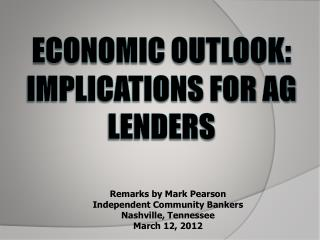 ECONOMIC OUTLOOK: IMPLICATIONS FOR AG LENDERS