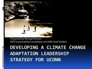 Developing a Climate Change Adaptation Leadership Strategy for  Uconn