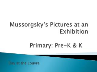 Mussorgsky's Pictures at an  Exhibition Primary: Pre-K & K