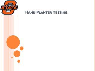 Hand Planter Testing
