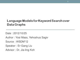 Date : 2012/10/25 Author :  Yosi  Mass,  Yehoshua Sagiv Source :  WSDM'12 Speaker :  Er -Gang Liu