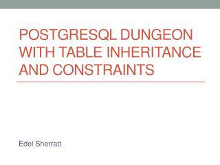 PostgreSQL dungeon with table inheritance and constraints