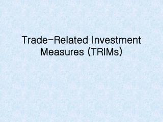 Trade-Related Investment Measures (TRIMs)