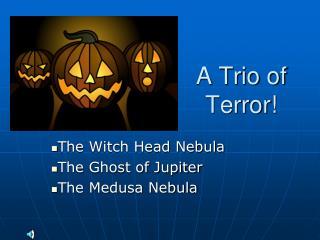 A Trio of Terror!