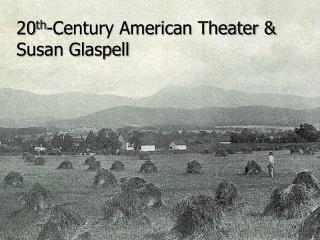 20 th -Century American Theater  &  Susan Glaspell
