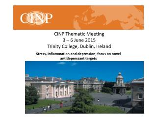 CINP Thematic Meeting 3 – 6 June 2015 Trinity College, Dublin, Ireland
