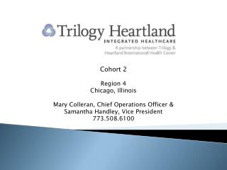 Cohort 2 Region 4 Chicago, Illinois Mary Colleran, Chief Operations Officer &