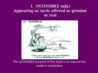 OSTENSIBLE (adj.) Appearing as such; offered as genuine  or real
