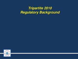 Tripartite 2010 Regulatory  Background