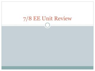 7/8 EE Unit Review