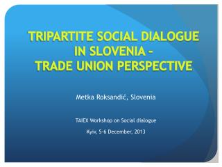 TRIPARTITE SOCIAL DIALOGUE IN SLOVENIA – TRADE UNION PERSPECTIVE