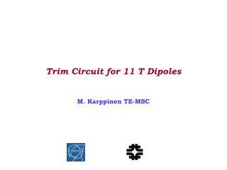 Trim Circuit for 11 T Dipoles