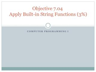 Objective 7.04  Apply Built-in String Functions (3%)