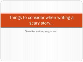 Things to consider when writing a scary story…